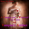 A Vampire and a Werewolf: Twin Sisters and Vampire Artifact (Unabridged) Audiobook, by Vianka Van Bokkem