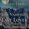 The Vampires Last Lover: Dying of the Dark Vampires, Book 1 (Unabridged), by Aiden James
