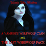 A Vampires Werewolf Clan and The Last Werewolf Pack (Unabridged), by Vianka Van Bokkem