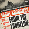 Vasily Grossman from the Front Line (Unabridged) Audiobook, by Vasily Grossman