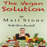 The Vegan Solution: Why The Vegan Diet Often Fails and How to Fix It (Unabridged) Audiobook, by Matt Stone