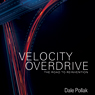 Velocity Overdrive: The Road To Reinvention (Unabridged), by Dale Pollak