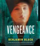 Vengeance (Unabridged), by Benjamin Black