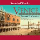 Venice: A New History (Unabridged) Audiobook, by Professor Thomas F. Madden
