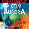 Victim of the Aurora (Unabridged) Audiobook, by Tom Keneally