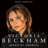 Victoria Beckham: Queen of America (Unabridged) Audiobook, by Julie Aspinall
