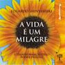 A Vida e um Milagre (Life Is a Miracle): A transformacão pelo poder pessoal (Unabridged) Audiobook, by Eduardo Shinyashiki