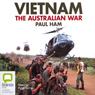 Vietnam: The Australian War (Unabridged) Audiobook, by Paul Ham