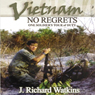 Vietnam: No Regrets: One Soldiers Tour of Duty (Unabridged), by J. Richard Watkins