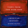 Views from the Dark Side of American History (Conflicting Worlds: New Dimensions of the American Civil War) (Unabridged), by Michael Fellman