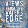 Views from the Waters Edge: A Daily Devotional (Unabridged), by Patricia Van Gorder