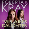 The Villains Daughter (Unabridged) Audiobook, by Roberta Kray