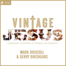 Vintage Jesus: Timeless Answers to Timely Questions (Unabridged), by Mark Driscoll
