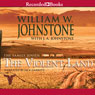 The Violent Land: The Family Jensen, Book 3 (Unabridged), by William Johnstone