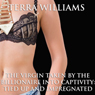 The Virgin Taken by the Billionaire into Captivity: Tied Up and Impregnated (Unabridged), by Terra Williams