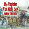 The Virginian Who Might Have Saved Lincoln (Unabridged) Audiobook, by Bob O'Connor