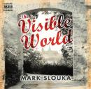 The Visible World (Unabridged) Audiobook, by Mark Slouka