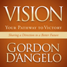 Vision: Your Pathway to Victory (Unabridged) Audiobook, by Gordon D'Angelo