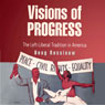 Visions of Progress: The Left-Liberal Tradition in America (Politics and Culture in Modern America) (Unabridged), by Doug Rossinow
