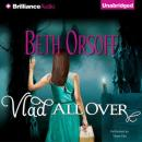 Vlad All Over (Unabridged) Audiobook, by Beth Orsoff