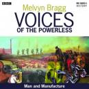 Voices of the Powerless: Man and Manufacture: Quarry Bank Mill, Cheshire, and the Industrial Revolution (Unabridged), by Melvyn Bragg