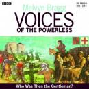 Voices of the Powerless: Who was then the Gentleman?: Blackheath, Wat Tyler and the Peasants Revolt (Unabridged), by Melvyn Bragg
