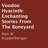 Voodoo Hyacinth: Enchanting Stories from the Boneyard (Unabridged), by Ron W Koppelberger