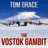 The Vostok Gambit (Unabridged) Audiobook, by Tom Grace