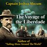 Voyage of the Liberdade (Unabridged), by Captain Joshua Slocum