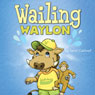 Wailing Waylon (Unabridged) Audiobook, by Sandi Caldwell