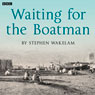 Waiting for the Boatman (Afternoon Drama) Audiobook, by Stephen Wakelam
