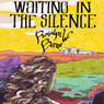 Waiting in the Silence (Unabridged), by Rosalyn W. Berne