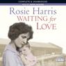 Waiting for Love (Unabridged) Audiobook, by Rosie Harris