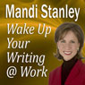 Wake Up Your Writing @ Work: 5.5 Best Practices in Business Writing for the 21st Century (Unabridged), by Mandi Stanley