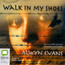 Walk in My Shoes (Unabridged) Audiobook, by Alwyn Evans