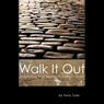 Walk It Out: Embracing Your Destiny in Difficult Times (Unabridged) Audiobook, by Kelly Tyler