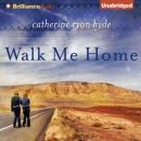 Walk Me Home (Unabridged) Audiobook, by Catherine Ryan Hyde