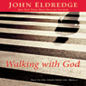 Walking with God: Talk to Him. Hear from Him. Really. (Unabridged), by John Eldredge