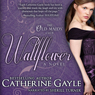 Wallflower: The Old Maids Club, Book 1 (Unabridged) Audiobook, by Catherine Gayle