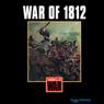 War of 1812 (Unabridged), by Scott Marquette