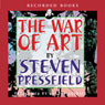 The War of Art: Winning the Inner Creative Battle (Unabridged), by Steven Pressfield