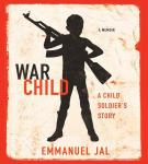 War Child: A Child Soldiers Story (Unabridged), by Emmanuel Jal