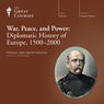 War, Peace, and Power: Diplomatic History of Europe, 1500-2000 Audiobook, by The Great Courses