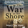 The War at the Shore: Donald Trump, Steve Wynn, and the Epic Battle to Save Atlantic City (Unabridged), by Richard D. Bronson