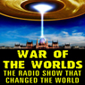 War of the Worlds: The Radio Show that Changed the World, by H. G. Wells