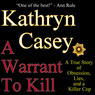 A Warrant to Kill: A True Story of Obsession, Lies, and a Killer Cop (Unabridged), by Kathryn Casey