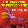 The Warrior of Worlds End: Gondwane Epic, Book 1 (Unabridged), by Lin Carter