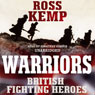 Warriors: British Fighting Heroes (Unabridged), by Ross Kemp