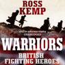 Warriors: British Fighting Heroes (Unabridged), by Ross Kemp