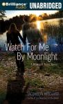 Watch for Me by Moonlight: A Midnight Twins Novel, Book 3 (Unabridged), by Jacquelyn Mitchard